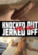 Knocked Out Jerked Off Vol. 1-2 DOWNLOAD - Back