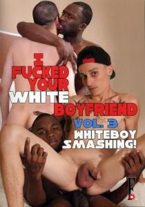 I Fucked Your White Boyfriend Vol. 3 - Whiteboy Smashing! DVD - Front